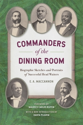 Commanders of the Dining Room: Biographic Sketches and Portraits of Successful Head Waiters (Southern Foodways Alliance Studies in Culture #12) Cover Image
