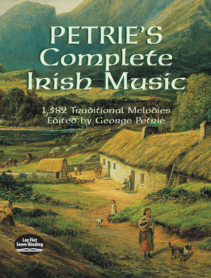 Petrie's Complete Irish Music: 1,582 Traditional Melodies (Dover Song Collections) Cover Image