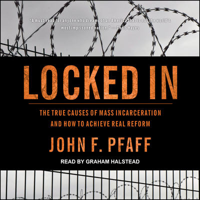 Locked in: The True Causes of Mass Incarceration--And How to Achieve Real Reform Cover Image