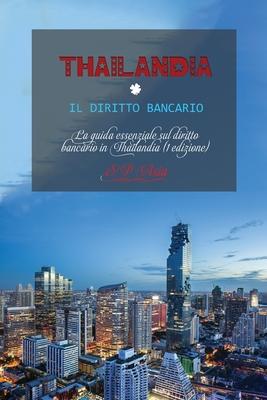 Thailandia Il Diritto Bancario: La guida essenziale sul diritto bancario in Thailandia (1 edizione) 'Thailand Banking Law' (Italian version) Cover Image