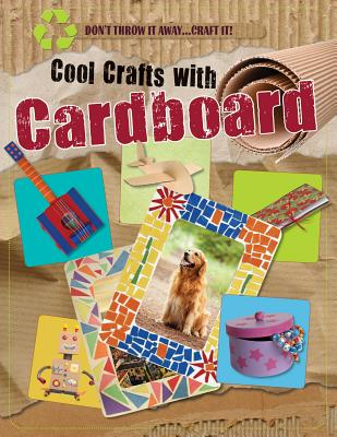 Cool Crafts with Cardboard (Don't Throw It Away...Craft It!) Cover Image