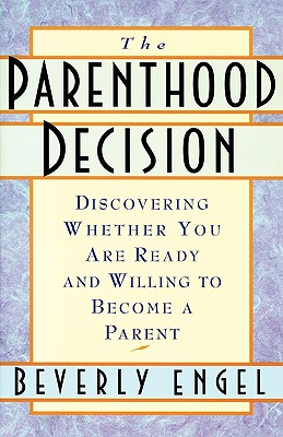 The Parenthood Decision: Discovering Whether You Are Ready and Willing to Become a Parent Cover Image