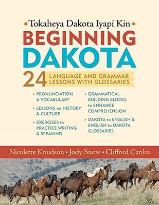 Beginning Dakota/Tokaheya Dakota Iyapi Kin: 24 Langauge and Grammar Lessons with Glossaries Cover Image