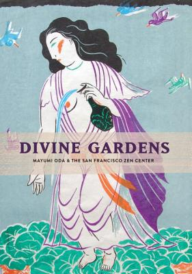 Divine Gardens: Mayumi Oda and the San Francisco Zen Center Cover Image