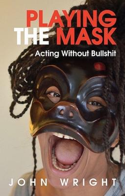 Playing the Mask: Acting Without Bullshit Cover Image