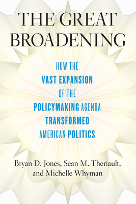 The Great Broadening: How the Vast Expansion of the Policymaking Agenda Transformed American Politics Cover Image