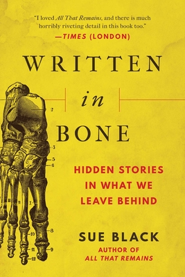 """Book cover: Written in Bone. In front of a textured yellow background is an anatomical diagram of the bones of the foot, with different bones labeled with numbers. A subtitle, written in red, reads: """"Hidden stories in what we leave behind."""""""