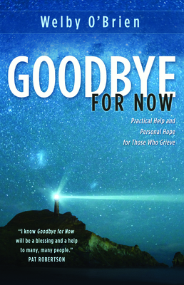 Goodbye for Now: Practical Help and Personal Hope for Those Who Grieve Cover Image