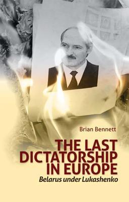 The Last Dictatorship in Europe: Belarus Under Lukashenko Cover Image