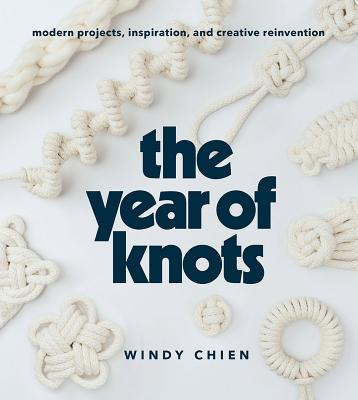 The Year of Knots: Modern Projects, Inspiration, and Creative Reinvention Cover Image