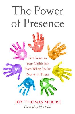 The Power of Presence: Be a Voice in Your Child's Ear Even When You're Not with Them cover