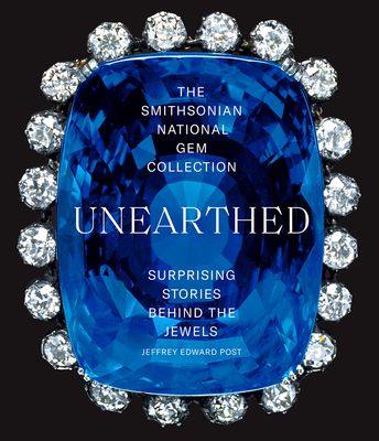 The Smithsonian National Gem Collection—Unearthed: Surprising Stories Behind the Jewels Cover Image