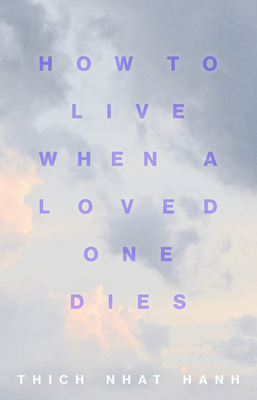 How to Live When a Loved One Dies: Healing Meditations for Grief and Loss Cover Image