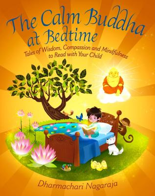 The Calm Buddha at Bedtime: Tales of Wisdom, Compassion and Mindfulness to Read with Your Child Cover Image