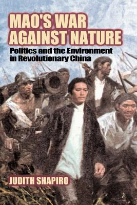 Mao's War Against Nature: Politics and the Environment in Revolutionary China (Studies in Environment and History) Cover Image