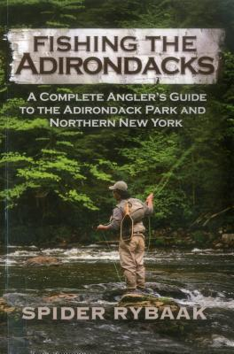 Fishing the Adirondacks: A Complete Angler's Guide to the Adirondack Park and Northern New York Cover Image