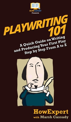Playwriting 101: A Quick Guide on Writing and Producing Your First Play Step by Step From A to Z Cover Image