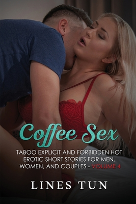 Coffee Sex: Taboo Explicit and Forbidden Hot Erotic Short Stories for Men, Women, and Couples Cover Image