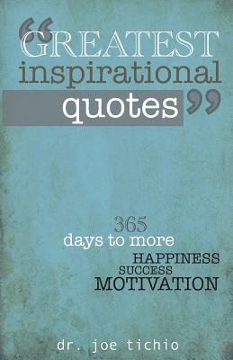 Greatest Inspirational Quotes: 365 days to more Happiness, Success, and Motivation Cover Image