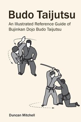 Budo Taijutsu: An Illustrated Reference Guide of Bujinkan Dojo Budo Taijutsu Cover Image