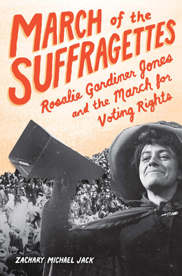 March of the Suffragettes: Rosalie Gardiner Jones and the March for Voting Rights Cover Image