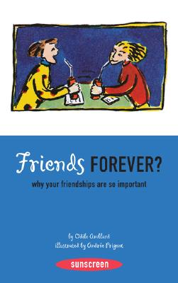 Friends Forever?: Why Your Friendships Are So Important (Sunscreen) Cover Image
