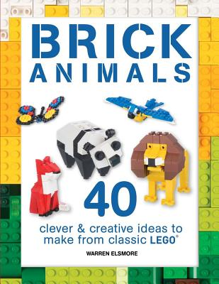 Brick Animals: 40 Clever & Creative Ideas to Make from Classic Lego Cover Image