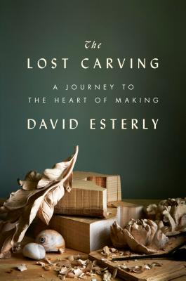 The Lost Carving: A Journey to the Heart of Making Cover Image