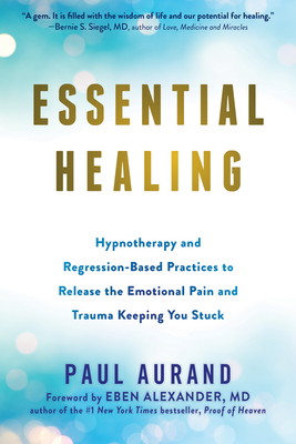 Essential Healing: Hypnotherapy and Regression-Based Practices to Release the Emotional Pain and Trauma Keeping You Stuck Cover Image