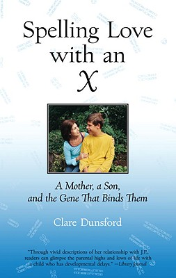 Spelling Love with an X: A Mother, a Son, and the Gene That Binds Them Cover Image