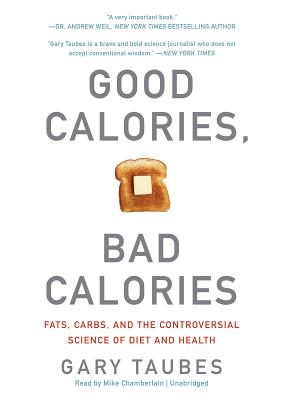 Good Calories, Bad Calories: Fats, Carbs, and the Controversial Science of Diet and Health (Part 2 of 2) Cover Image