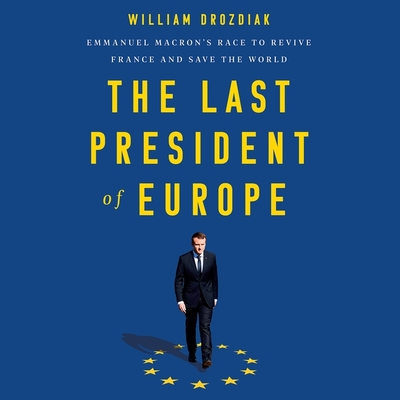 The Last President of Europe: Emmanuel Macron's Race to Revive France and Save the World Cover Image