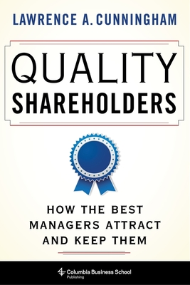 Quality Shareholders: How the Best Managers Attract and Keep Them Cover Image