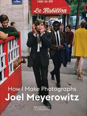 Joel Meyerowitz: How I Make Photographs (Masters of Photography) Cover Image