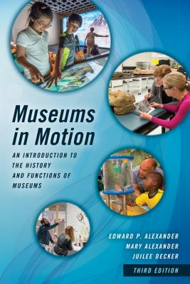 Museums in Motion: An Introduction to the History and Functions of Museums (American Association for State and Local History) Cover Image