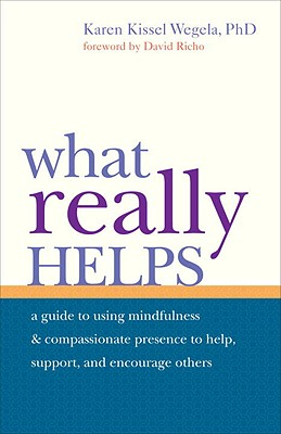 What Really Helps: Using Mindfulness and Compassionate Presence to Help, Support, and Encourage Others Cover Image