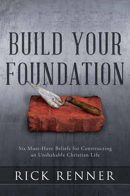 Build Your Foundation: Six Must-Have Beliefs for Constructing an Unshakable Christian Life Cover Image