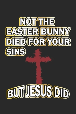 Not the easter bunny died for your sins but Jesus did: Notizbuch Geschenk-Idee - Karo - A5 - 120 Seiten Cover Image