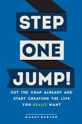 Step One: Jump!: Cut the Crap Already and Start Creating the Life You Really Want Cover Image