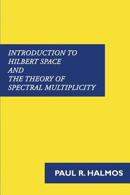 Introduction to Hilbert Space and the Theory of Spectral Multiplicity Cover Image