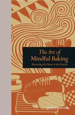 The Art of Mindful Baking: Returning the Heart to the Hearth Cover Image