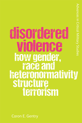 Disordered Violence: How Gender, Race and Heteronormativity Structure Terrorism Cover Image