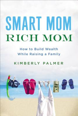 Smart Mom, Rich Mom: How to Build Wealth While Raising a Family Cover Image