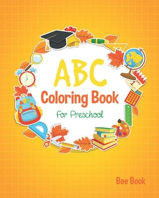 ABC Coloring Book for Preschool: And Toddlers Fun Coloring Books for Toddlers & Kids Ages 2-5 - Activity Book Teaches Abc, Letters & Words for Kinderg Cover Image