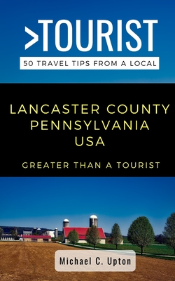 Greater Than a Tourist- Lancaster County Pennsylvania USA: 50 Travel Tips from a Local Cover Image