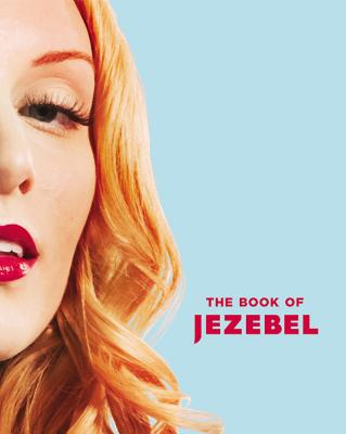 The Book of Jezebel: An Illustrated Encyclopedia of Lady Things Cover Image