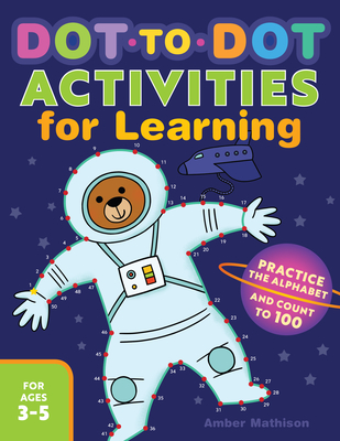 Dot to Dot Activities for Learning: Practice the Alphabet and Count to 100 Cover Image