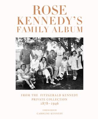 Rose Kennedy's Family Album: From the Fitzgerald Kennedy Private Collection, 1878-1946 Cover Image