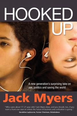 Hooked Up: A New Generation's Surprising Take on Sex, Politics and Saving the World (Shelly Palmer Digital Living) Cover Image