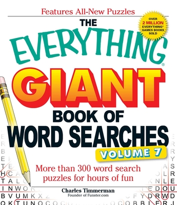 The Everything Giant Book of Word Searches, Volume VII: More than 300 word search puzzles for hours of fun (Everything®) Cover Image